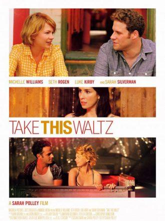 Affiche du film Take This Waltz de Sarah Polley sur laquelle nous découvrons à travers trois photos les quatre personnages principaux et le thème du triangle amoureux.